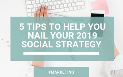 5 Tips to Help You Nail Your 2019 Social Strategy