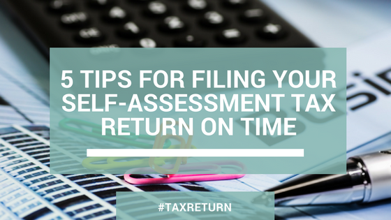 5 Tips for Filing Your Self-Assessment Tax Return On Time