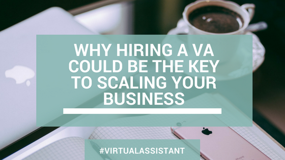Why Hiring a VA Could Be The Key to Scaling Your Business
