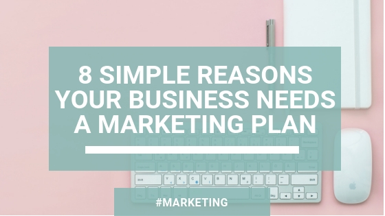 Blog post header: 8 simple reasons your business needs a marketing plan