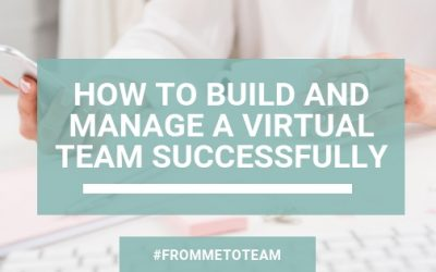 How to Build and Manage a Virtual Team Successfully