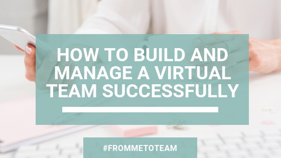 How to Build and Manage a Virtual Team Successfully [Blog Header]