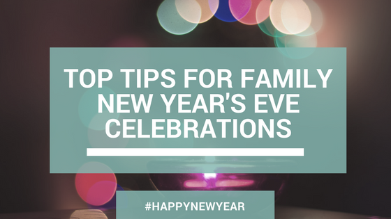 Top Tips for Family New Year's Eve Celebrations