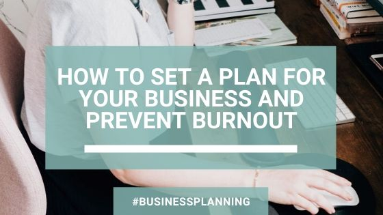 Blog header image. White text on a turquoise background reads How to set a plan for your business and prevent burnout. Background image is of Claire Grace, founder of The Assistant Quarters, sat at a desk working on the computer.